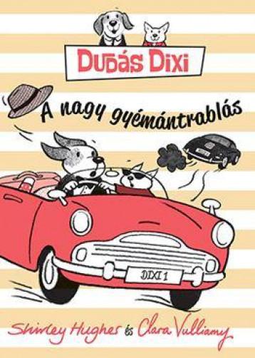 DUDÁS DIXI - A NAGY GYÉMÁNTRABLÁS - Ekönyv - HUGHES, SHIRLEY - VULLIAMY, CLARA