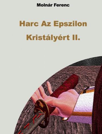 Harc Az Epszilon Kristályért II. - Ekönyv - Molnár Ferenc