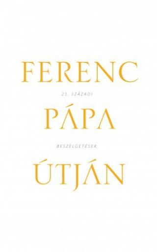 Ferenc pápa útján - 21. századi beszélgetések - Ekönyv - Solymári Dániel, Pallós Tamás