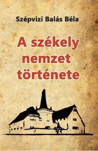 A SZÉKELY NEMZET TÖRTÉNETE - Ekönyv - SZÉPVIZI BALÁS BÉLA
