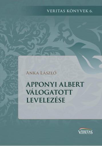 APPONYI ALBERT VÁLOGATOTT LEVELEZÉSE - Ekönyv - ANKA LÁSZLÓ