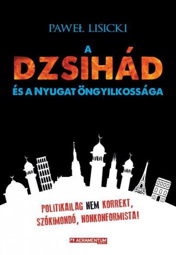 A DZSIHÁD ÉS A NYUGAT ÖNGYILKOSSÁGA - Ekönyv - PÁLFALVI LAJOS