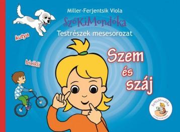 SZEM ÉS SZÁJ - SZÓKIMONDÓKA TESTRÉSZEK MESESOROZAT - Ekönyv - MILLER- FERJENTSIK VIOLA