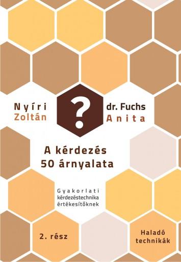 KÉRDEZÉS 50 ÁRNYALATA 2. - HALADÓ TECHNIKÁK - Ekönyv - NYÍRI ZOLTÁN, FUCHS ANITA