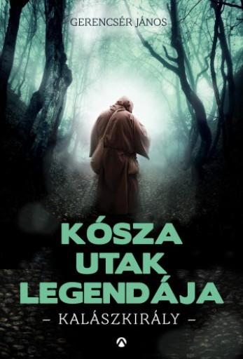 Kósza utak legendája - Kalászkirály - Ekönyv - Gerencsér János