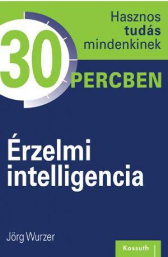 ÉRZELMI INTELLIGENCIA - HASZNOS TUDÁS MINDENKINEK 30 PERCBEN - Ekönyv - WURZER, JÖRG