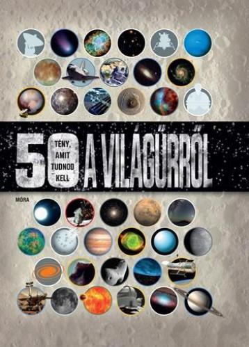50 TÉNY, AMIT TUDNOD KELL A VILÁGŰRRŐL - Ekönyv - MÓRA KÖNYVKIADÓ