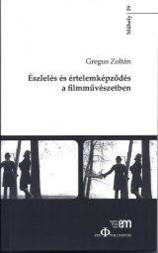ÉSZLELÉS ÉS ÉRTELEMKÉPZŐDÉS A FILMMŰVÉSZETBEN - Ekönyv - GREGUS ZOLTÁN
