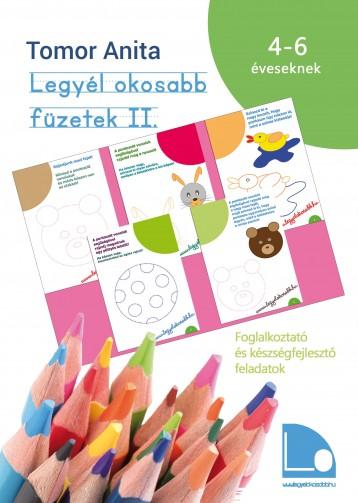 LEGYÉL OKOSABB FÜZETEK II. - FOGLALKOZTATÓ ÉS KÉSZSÉGFEJLESZTŐ FELADATOK 4–6 ÉVE - Ekönyv - TOMOR ANITA