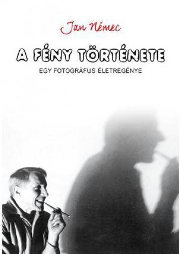 A FÉNY TÖRTÉNETE - EGY FOTOGRÁFUS ÉLETREGÉNYE - Ekönyv - NEMEC, JAN