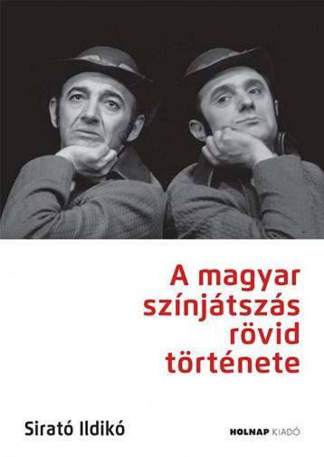 A MAGYAR SZÍNJÁTSZÁS RÖVID TÖRTÉNETE - Ekönyv - SIRATÓ ILDIKÓ
