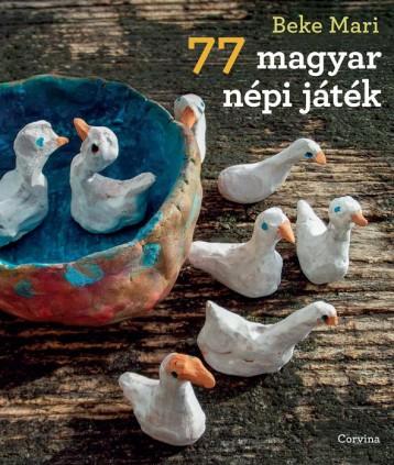77 MAGYAR NÉPI JÁTÉK - Ebook - BEKE MARI