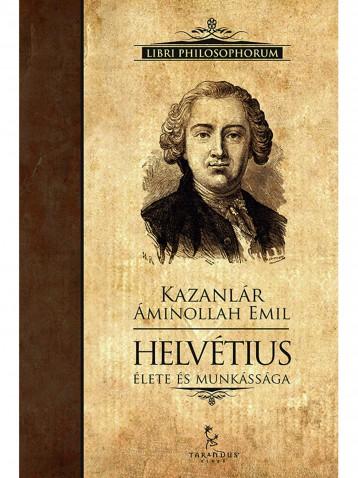 Helvétius élete és munkássága - Ekönyv - Kazanlár Áminollah Emil