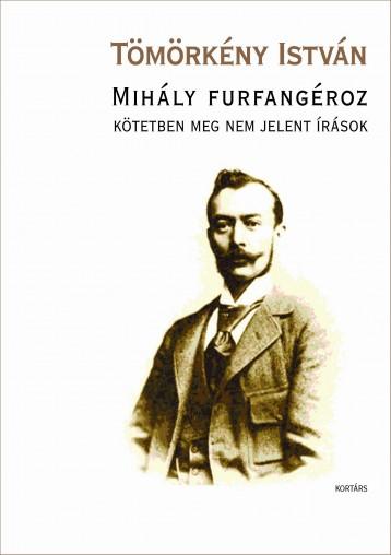 MIHÁLY FURFANGÉROZ - KÖTETBEN MEG NEM JELENT ÍRÁSOK - Ekönyv - TÖMÖRKÉNY ISTVÁN