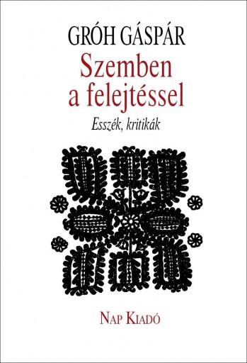 SZEMBEN A FELEJTÉSSEL - ESSZÉK, KRITIKÁK - Ebook - GRÓH GÁSPÁR