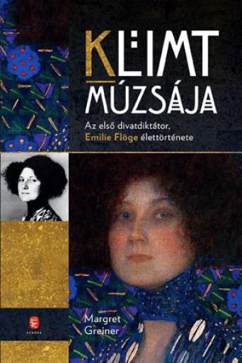 KLIMT MÚZSÁJA - AZ ELSŐ DIVATDIKTÁTOR, EMILIE FLÖGE ÉLETTÖRTÉNETE - Ekönyv - GREINER, MARGARET
