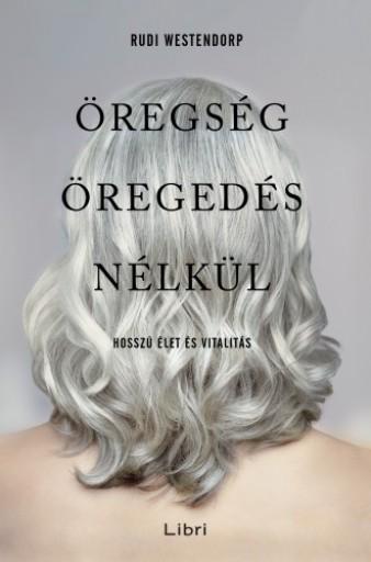 Öregség öregedés nélkül - Ebook - Rudi Westendorp