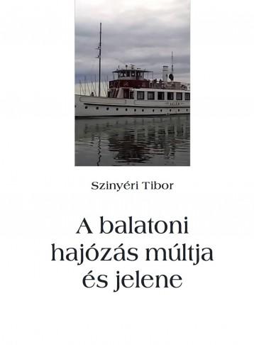A balatoni hajózás múltja és jelene - Ekönyv - Szinyéri Tibor