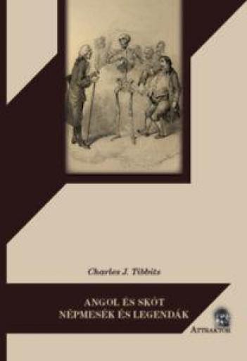 ANGOL ÉS SKÓT NÉPMESÉK ÉS LEGENDÁK - Ebook - TIBBITS, CHARLES J.