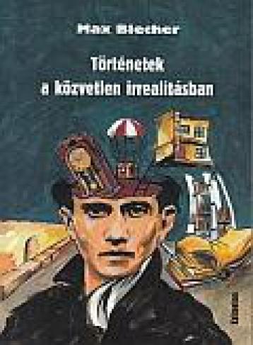 TÖRTÉNETEK A KÖZVETLEN IRREALITÁSBAN - Ekönyv - BLECHER, MAX