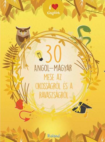 30 ANGOL-MAGYAR MESE AZ OKOSSÁGRÓL ÉS A RAVASZSÁGRÓL - Ekönyv - ROLAND TOYS KFT.