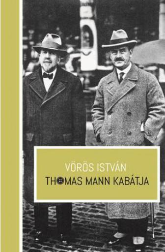 THOMAS MANN KABÁTJA - ÜKH 2017 - Ekönyv - VÖRÖS ISTVÁN