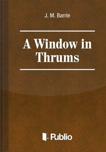 A WINDOW IN THRUMS - Ebook - J. M. Barrie