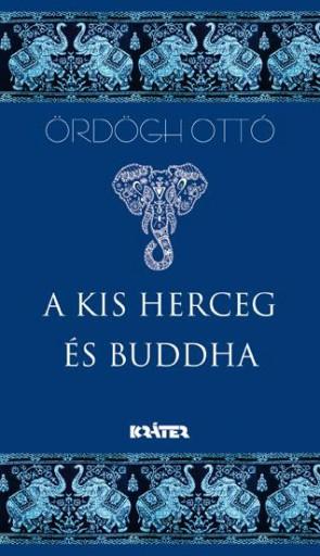A KIS HERCEG ÉS BUDDHA - ÜKH 2017 - Ebook - ÖRDÖGH OTTÓ
