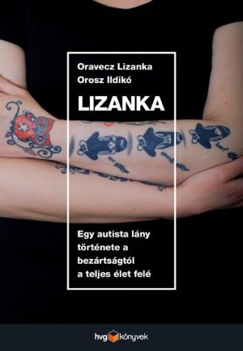 LIZANKA - EGY AUTISTA LÁNY TÖRTÉNETE A BEZÁRTSÁGTÓL A TELJES ÉLET FELÉ - Ekönyv - ORAVECZ LIZANKA - OROSZ ILDIKÓ