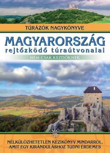 MAGYARORSZÁG REJTŐZKÖDŐ TÚRAÚTVONALAI - NEM CSAK KEZDŐKNEK - Ebook - IPC KÖNYVEK