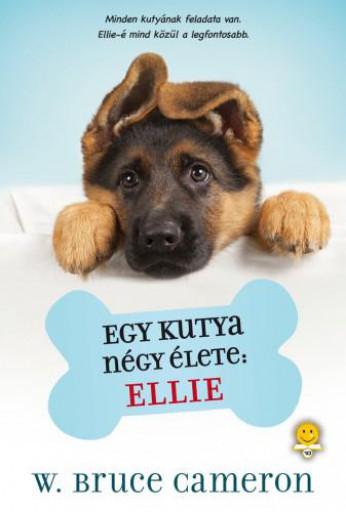 EGY KUTYA NÉGY ÉLETE: ELLIE - KÖTÖTT - Ekönyv - CAMERON, BRUCE W.
