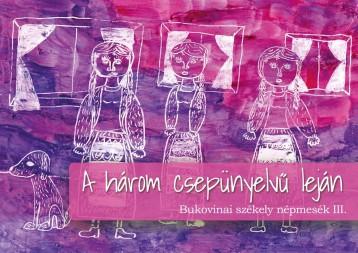 A három csepünyelvű leján - Bukovinai székely népmesék III. - Ekönyv - Asztalos Ágnes (szerk.)