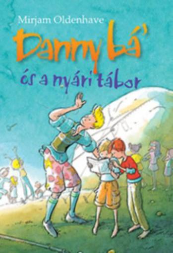 DANNY BÁ\' ÉS A NYÁRI TÁBOR - Ekönyv - OLDENHAVE, MIRJAM