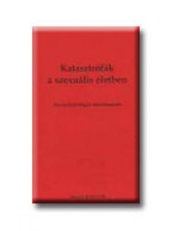 KATASZTRÓFÁK A SZEXUÁLIS ÉLETBEN - SZEXUÁLPATOLÓGIAI TANULMÁNYOK - Ekönyv - HAMVAS KÖNYVEK