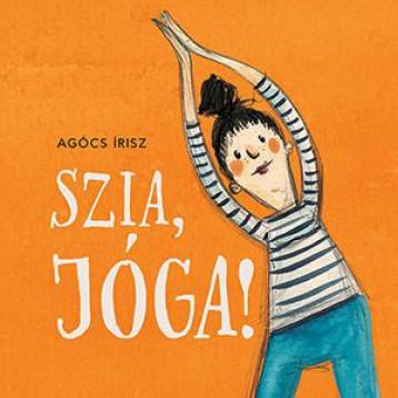 SZIA, JÓGA! - Ekönyv - AGÓCS ÍRISZ