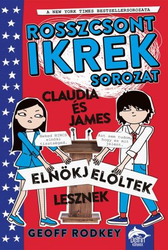 CLAUDIA ÉS JAMES ELNÖKJELÖLTEK LESZNEK - ROSSZCSONT IKREK-SOROZAT - Ekönyv - RODKEY, GEOFF