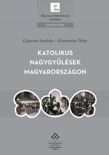 KATOLIKUS NAGYGYŰLÉSEK MAGYARORSZÁGON - Ekönyv - GIANONE ANDRÁS – KLESTENITZ TIBOR