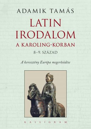 LATIN IRODALOM A KAROLING-KORBAN 8-9. SZÁZAD - Ekönyv - ADAMIK TAMÁS