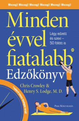 Minden évvel fiatalabb - Edzőkönyv - Légy edzett és szexi 50 fölött is - Ebook - Chris Crowley– Henry S. Lodge, MD