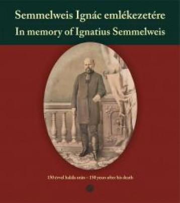 SEMMELWEIS IGNÁC EMLÉKEZETÉRE - IN MEMORY OF IGNATIUS SEMMELWEIS - Ekönyv - SEMMELWEIS KIADÓ ÉS MULTIMÉDIA STÚDIÓ KF