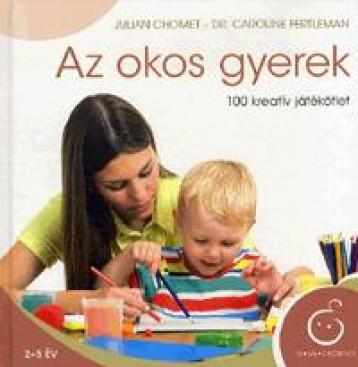 AZ OKOS GYEREK - 100 KREATÍVJ ÁTÉKÖTLET - Ebook - CHOMET, JULIAN-FERTLEMAN, CAROLINE DR.