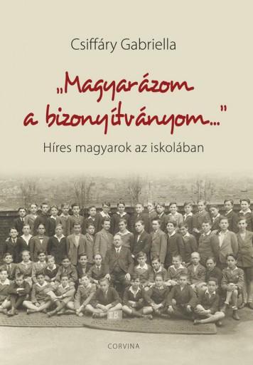 MAGYARÁZOM A BIZONYÍTVÁNYOM - Ekönyv - CSIFFÁRY GABRIELLA
