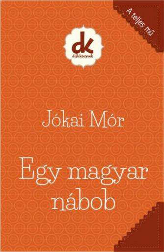 EGY MAGYAR NÁBOB - DIÁKKÖNYVEK (A TELJES MŰ) - Ebook - JÓKAI MÓR
