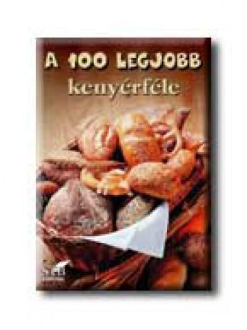 A 100 LEGJOBB KENYÉRFÉLE - Ekönyv - STB KÖNYVEK KÖNYVKIADÓ KFT.