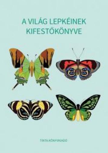 A VILÁG LEPKÉINEK KIFESTŐKÖNYVE - Ekönyv - TINTA KÖNYVKIADÓ KFT.