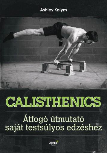 CALISHTENICS - ÁTFOGÓ ÚTMUTATÓ A SAJÁT TESTSÚLYOS EDZÉSHEZ - Ekönyv - KALYM, ASHLEY