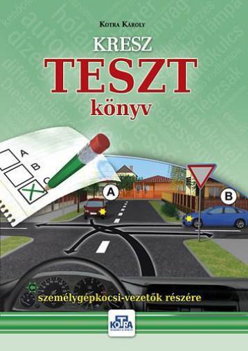 KRESZ TESZT KÖNYV SZEMÉLYGÉPKOCSI-VEZETŐK RÉSZÉRE - 2017 - Ekönyv - KOTRA KÁROLY