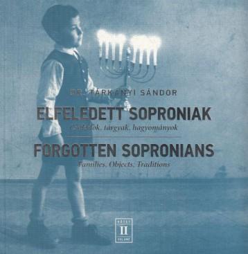 ELFELEDETT SOPRONIAK II. - CSALÁDOK, TÁRGYAK, HAGYOMÁNYOK (KÉTNYELVŰ) - Ekönyv - DR. TÁRKÁNYI SÁNDOR