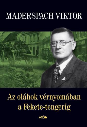 AZ OLÁHOK VÉRNYOMÁBAN A FEKETE-TENGERIG - Ekönyv - MADERSPACH VIKTOR