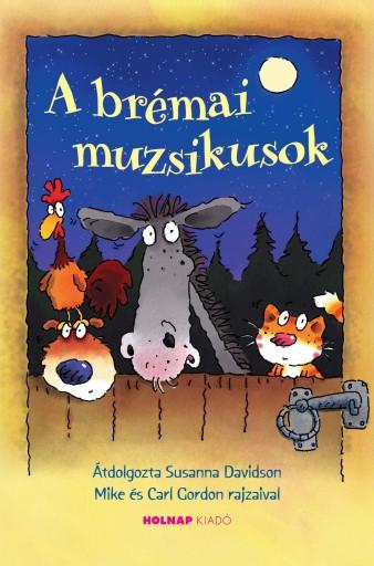 A BRÉMAI MUZSIKUSOK (ÁTDOLGOZTA: SUSANNA DAVIDSON) - Ekönyv - HOLNAP KIADÓ